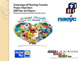 Cattaraugus  Wyoming Counties Project Head Start 2009 Year End Report Presented to the Board of Directors and Policy Cou