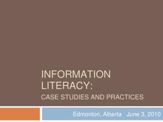 INFORMATION LITERACY:  CASE STUDIES AND PRACTICES