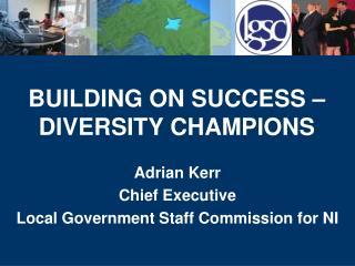 BUILDING ON SUCCESS – DIVERSITY CHAMPIONS
