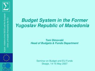 Budget System in the Former Yugoslav Republic of Macedonia Toni Dimovski