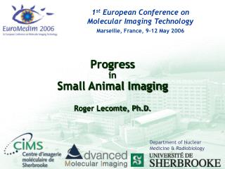 Progress  in  Small Animal Imaging Roger Lecomte, Ph.D.