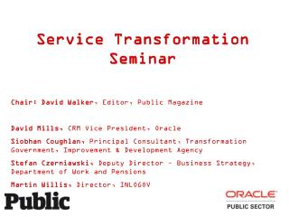Service Transformation Seminar Chair: David Walker , Editor, Public Magazine