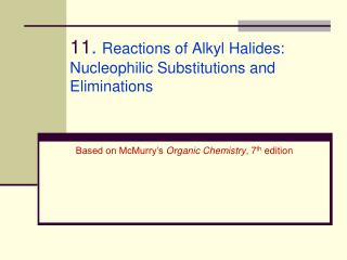 11 .  Reactions of Alkyl Halides: Nucleophilic Substitutions and Eliminations