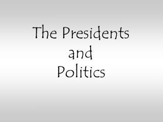 The Presidents and Politics