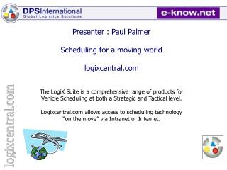 Presenter : Paul Palmer Scheduling for a moving world logixcentral
