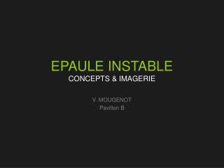 EPAULE INSTABLE CONCEPTS & IMAGERIE
