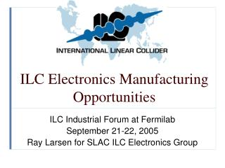 ILC Electronics Manufacturing Opportunities