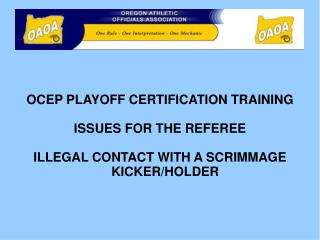 OCEP PLAYOFF CERTIFICATION TRAINING ISSUES FOR THE REFEREE