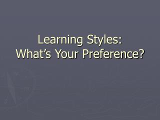 Learning Styles:   What's Your Preference?