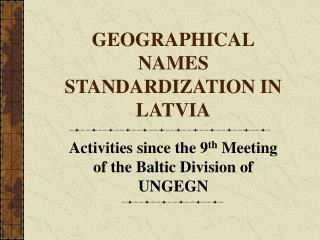 GEOGRAPHICAL NAMES STANDARDIZATION IN LATVIA