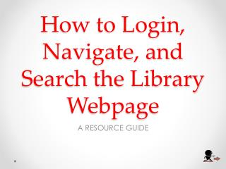 How to Login, Navigate, and Search the Library Webpage