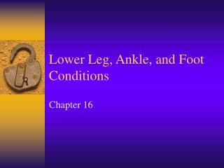 Lower Leg, Ankle, and Foot Conditions