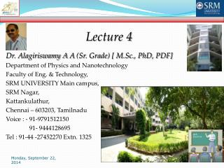 Dr. Alagiriswamy A  A  (Sr. Grade) [ M.Sc., PhD, PDF] Department of Physics and Nanotechnology