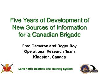 Five Years of Development of New Sources of Information for a Canadian Brigade
