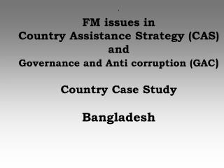 ' FM issues in  Country Assistance Strategy (CAS) and  Governance and Anti corruption (GAC )