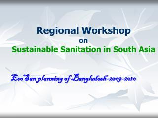 Regional Workshop on  Sustainable Sanitation in South Asia
