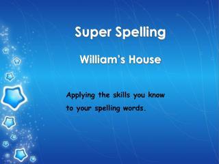 Super Spelling William's House