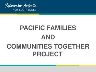PACIFIC FAMILIES  AND  COMMUNITIES TOGETHER PROJECT