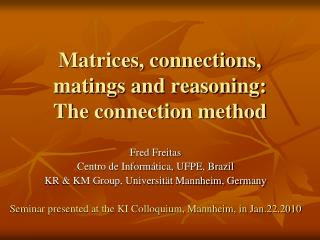 Matrices, connections, matings and reasoning:  The connection method