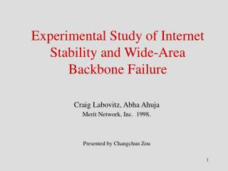 Experimental Study of Internet Stability and Wide-Area Backbone Failure