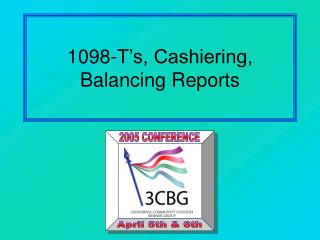 1098-T's, Cashiering, Balancing Reports