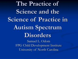 The Practice of Science and the Science of Practice in Autism Spectrum Disorders