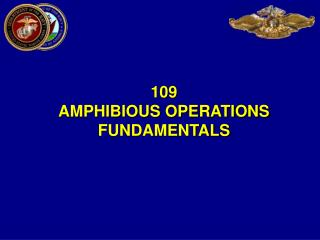 109  AMPHIBIOUS OPERATIONS FUNDAMENTALS