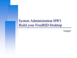 System Administration HW3 Build your FreeBSD Desktop