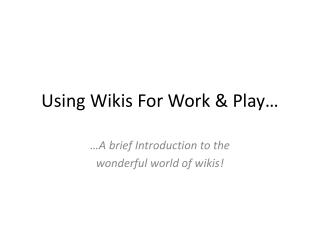 Using Wikis For Work & Play…