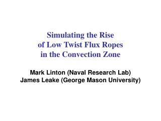 Simulating the Rise  of Low Twist Flux Ropes