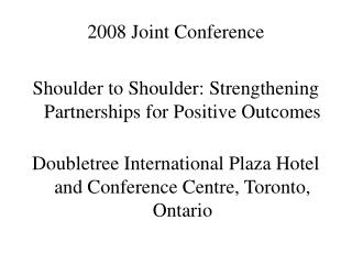 2008 Joint Conference  Shoulder to Shoulder: Strengthening Partnerships for Positive Outcomes