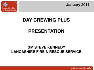 DAY CREWING PLUS PRESENTATION GM STEVE KENNEDY LANCASHIRE FIRE & RESCUE SERVICE