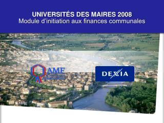 UNIVERSITÉS DES MAIRES 2008 Module d'initiation aux finances communales