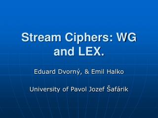 Stream Ciphers: WG and LEX.