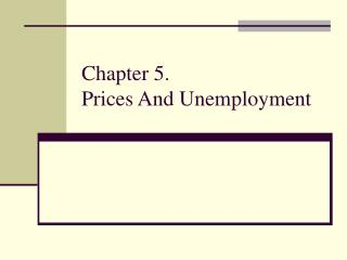 Chapter 5. Prices And Unemployment
