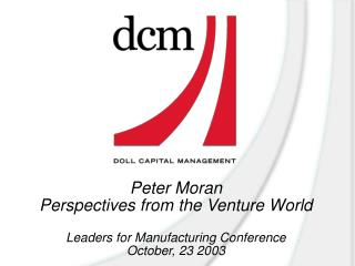 Peter Moran Perspectives from the Venture World Leaders for Manufacturing Conference