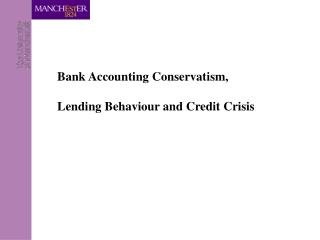 Bank Accounting Conservatism,		 Lending Behaviour and Credit Crisis