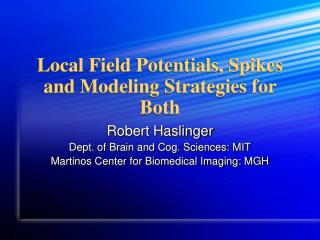Local Field Potentials, Spikes and Modeling Strategies for Both