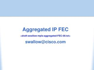Aggregated IP FEC <draft-swallow-mpls-aggregated-FEC-00.txt> swallow@cisco