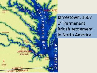 Jamestown, 1607 1 st  Permanent British settlement  In North America