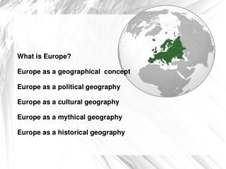 What is Europe? Europe as a geographical  concept Europe as a political geography