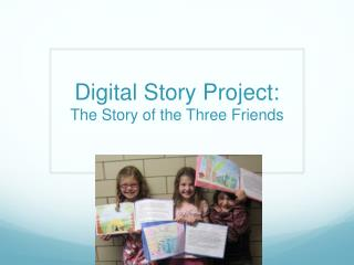 Digital Story Project:  The Story of the Three Friends