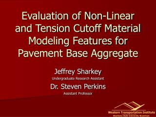 Evaluation of Non-Linear and Tension Cutoff Material Modeling Features for Pavement Base Aggregate