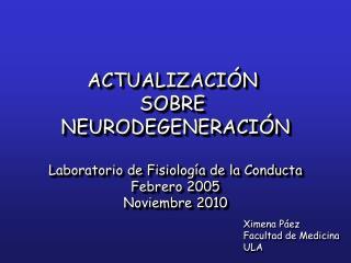 ACTUALIZACIÓN  SOBRE  NEURODEGENERACIÓN Laboratorio de Fisiología de la Conducta Febrero 2005