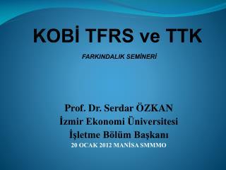 Prof. Dr. Serdar ÖZKAN İzmir Ekonomi Üniversitesi İşletme Bölüm Başkanı 20 OCAK 2012 MANİSA SMMMO