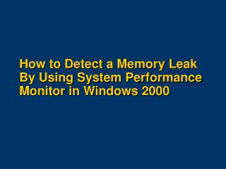 How to Detect a Memory Leak By Using System Performance Monitor in Windows 2000