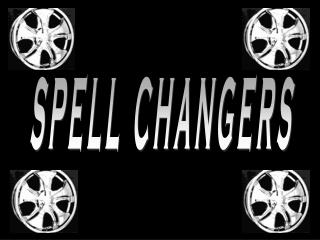 SPELL CHANGERS