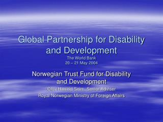 Global Partnership for Disability and Development The World Bank 20 – 21 May 2004