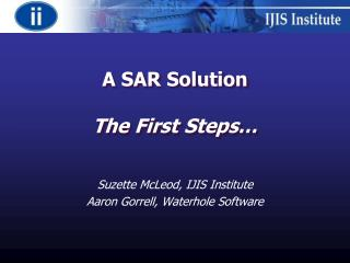 A SAR Solution The First Steps…