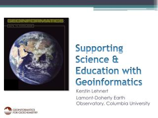 Supporting Science & Education with Geoinformatics